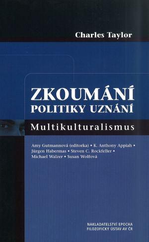 publikace Multikulturalismus. Zkoumání politiky uznání