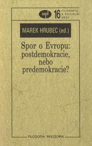 publikace Spor o Evropu: postdemokracie, nebo predemokracie?