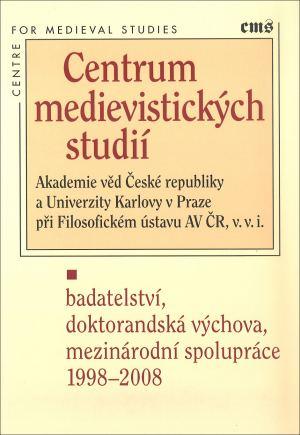 publikace Centrum medievistických studií - badateství, doktorandská výchova, mezinárodní spolupráce 1998-2008