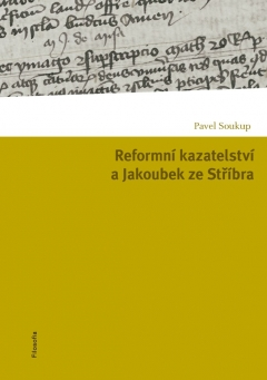 publikace Reformní kazatelství a Jakoubek ze Stříbra