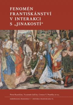 """publikace Fenomén františkánství v interakci s """"jinakostí"""""""