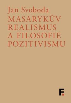 publikace Masarykův realismus a filosofie pozitivismu