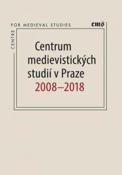 publikace Centrum medievistických studií 2008–2018