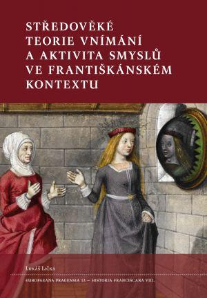 obálka publikace Středověké teorie vnímání a aktivita smyslů ve františkánském kontextu